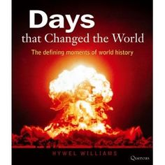 Days that Changed the World: The Defining Moments of World History (Paperback) http://www.amazon.com/dp/1906719020/?tag=wwwmoynulinfo-20 1906719020