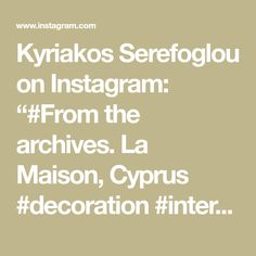 "Kyriakos Serefoglou on Instagram: ""#From the archives. La Maison, Cyprus #decoration #interior #design #homedecor #decor #design by #IIDSK"" Cyprus, Archive, Commercial, Interior Design, Decoration, Instagram, Home Decor, Home, Nest Design"