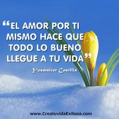 """""""El amor por ti mismo hace que todo lo bueno llegue a tu vida"""" -Yusmairot Castilla-"""