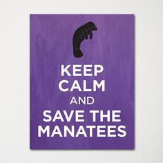 Keep Calm and Save the Manatees - 8x10 Fine Art Print - Choice of Color - Purchase 3 and Receive 1 FREE - Custom Prints Available