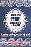 Free Kindle Book -   Crochet: Learn How to Crochet Ripples, Chevrons, and Waves. A Beginners Guide to Learn How to Crochet and How to Crochet Classic Ripple Patterns