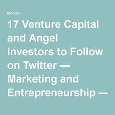 17 Venture Capital and Angel Investors to Follow on Twitter — Marketing and Entrepreneurship — Medium