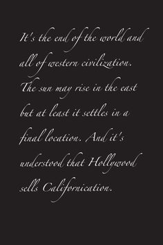 I want this as a tattoo!! Californication by RHCP lyrics. I would get it on my side. In this font too! I love the font!