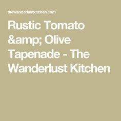 Rustic Tomato & Olive Tapenade - The Wanderlust Kitchen