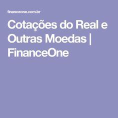 Cotações do Real e Outras Moedas | FinanceOne