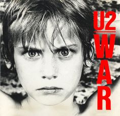 U2: War (1983) Confronting and powerful message