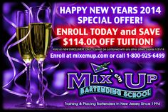 ENROLL TODAY and SAVE $114.00 OFF TUITION with the Mix 'em Up Bartending School NJ NEW YEARS SPECIAL OFFER! Enroll at http://mixemup.com/ or call 1-800-925-MIXX (6499) Valid on NEW ENROLLMENT ONLY, Cannot be combined with any other offers. Expires 1/31/14