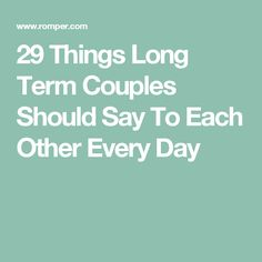 29 Things Long Term Couples Should Say To Each Other Every Day