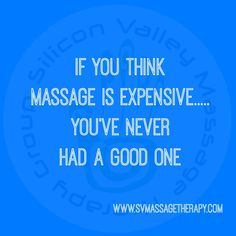 If you think massage is expensive......you've never has a good one. Call us (408)-260-2256 or svmassagetherapy.com