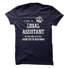 I'm A Legal Assistant To Save Time,les't Just Assume That I'm Never Wrong T Shirt