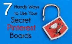 7 Handy Ways to Use Your Secret Pinterest Boards