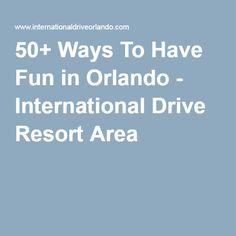 50+ Ways To Have Fun in Orlando - International Drive Resort Area
