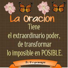 La Oración tiene el extraordinario poder, de transformar lo imposible en POSIBLE