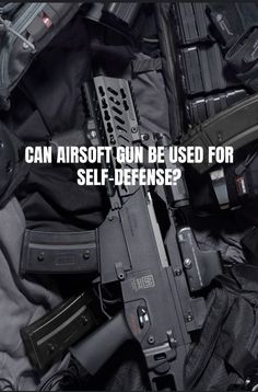 Can Airsoft Be Used For Self-Defense?