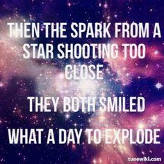 what a day to explode | Sara Bareilles - Cassiopeia (Lyrics) https://www.youtube.com/watch?v=op64PNMzM_Y