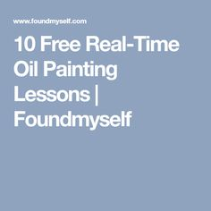 10 Free Real-Time Oil Painting Lessons | Foundmyself