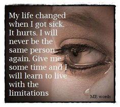 My life changed, when I got sick.