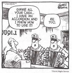 """Ein Cartoon von Tribune Media Service: """"Heraus mit Deinem ganzen Geld. Ich habe ein Akkordeon und weiß damit unzugehen."""" """"Ich auch.""""  Stichworte: #Accordion, #Humor, #Joke, #Cartoon"""
