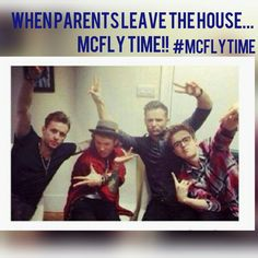 When my parents go out of town I get all my buddies round said were gonna have a party tonight  mcfly-saturday night
