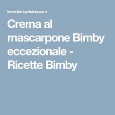 Crema al mascarpone Bimby eccezionale - Ricette Bimby