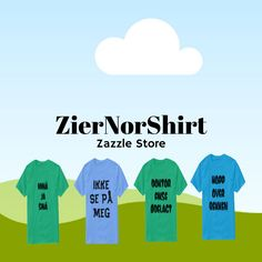 Take a looke at ZierNorShirt Zazzle Store Types Of T Shirts, Funny Tshirts, Store, Collection, Design, Larger, Shop