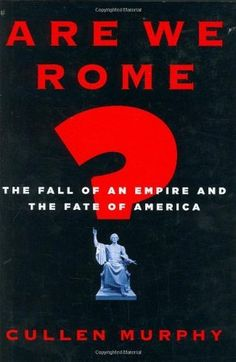 2008 Non-Fiction Runner Up: Are We Rome? The Fall of an Empire and the Fate of America by Cullen Murphy