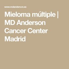 Mieloma múltiple | MD Anderson Cancer Center Madrid
