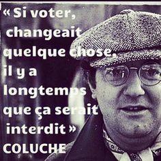 """""""Si voter changeait quelque chose, il y a longtemps que ça serait interdit."""" #citation #coluche #voter"""