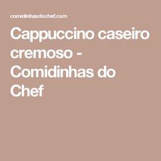 Cappuccino caseiro cremoso - Comidinhas do Chef