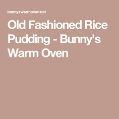 Old Fashioned Rice Pudding - Bunny's Warm Oven