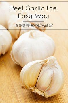 Peel Garlic the Easy Way   {i love} my disorganized life