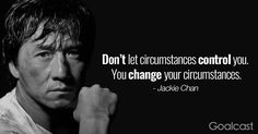 """Do not let circumstances control you. You change your circumstances."" - Jackie Chan Quote"