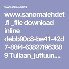 www.sanomalehdet.fi _file download inline debb90c8-be41-42d7-88f4-63827f963889 Tullaan_juttuun.pdf