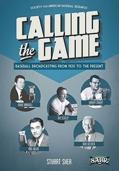 Calling the Game: Baseball Broadcasting from 1920 to the Present (SABR Digital Library) (Volume 23)