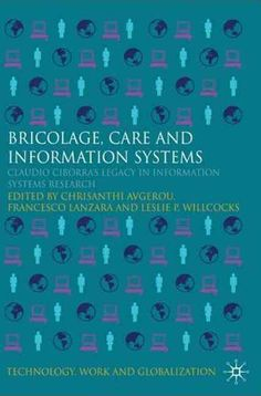 Bricolage, Care and Information Systems: Claudio Ciborra's Legacy in Information Systems Research