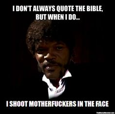 Pulp Fiction The Most Interesting Man In The World Dos Equis Death Proof, Reservoir Dogs, Jackie Brown, Kill Bill, Pulp Fiction, I Love To Laugh, Make Me Smile, Ezekiel 25 17, Always Quotes