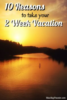 CLICK to see the Top 10 Reasons to take your vacation: Workaholics - It's time to take a real, two week vacation. Here are 10 reasons to inspire you to book your 2 week vacation and go somewhere new.