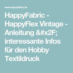 HappyFabric -  HappyFlex Vintage - Anleitung / interessante Infos für den Hobby Textildruck