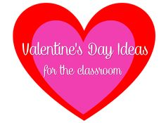 Valentine's Day Ideas for the classroom