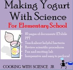 Looking for a fun, exciting science lesson for your students? Here it is! Teach your students about how scientists make yogurt using bacteria and milk. That's right, bacteria! You will dispel the myth that bacteria are harmful microbes by teaching your students about how they are used in food production. Your students will then apply their knowledge to make their very own yogurt!