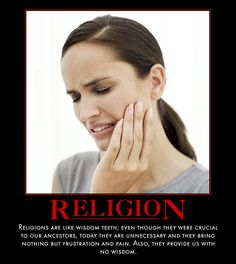 Religions are like wisdom teeth...  Exactly
