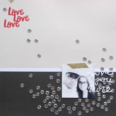 MariaLacuesta-AmericanCrafts-Layout-LoveYouMore | Scrapbook layout made with the Silhouette