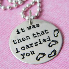 it was then that i carried you-want this saying as a tattoo on my side!!! One day...Wish list!