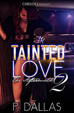 A Tainted Love 2: The Aftermath by P. Dallas http://www.amazon.com/dp/B01BKODEZW/ref=cm_sw_r_pi_dp_V-2Xwb0YDESRH