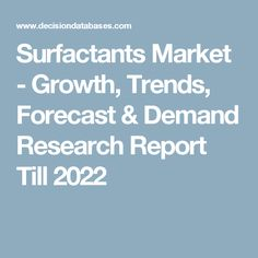 Surfactants Market - Growth, Trends, Forecast & Demand Research Report Till 2022