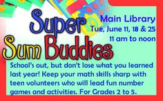 Grades 2-5 School's out, but don't lose what you've learned! Utilize your math skills while participating in fun games and activities. Teen volunteers will be standing by to assist or accept your challenge!