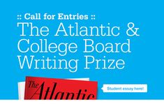B-Forc! Nation HS Students 16 to 19 years old,   Are you a writer? This is a winning opportunity and a resume builder.  Up to $5,000, and the winning entry will be published in The Atlantic. Earn Money for College and Get Published ~ See Details   Deadline: February 28, 2015