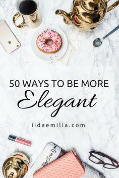 50 Ways to be more elegant - Iida-Emilia (scheduled via http://www.tailwindapp.com?utm_source=pinterest&utm_medium=twpin&utm_content=post90658155&utm_campaign=scheduler_attribution)