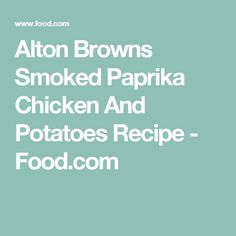 Alton Browns Smoked Paprika Chicken And Potatoes Recipe - Food.com