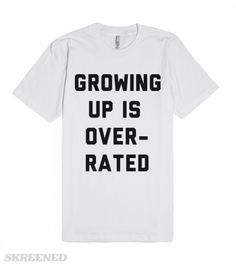 "Remember when you were a kid and all you wanted was to be an adult... but now its the other way around? Let the world know how you feel about your new found ""grown up"" title.  Printed on American Apparel Unisex Fitted Tee"